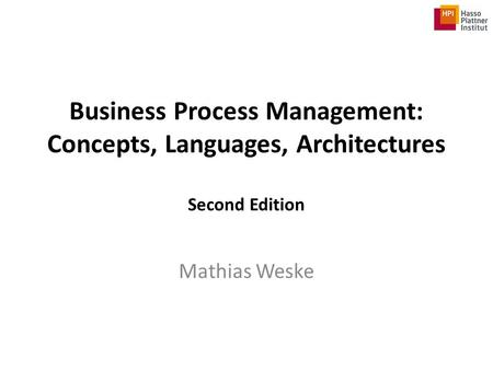 Business Process Management: Concepts, Languages, Architectures Second Edition Mathias Weske.
