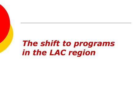The shift to programs in the LAC region. What is a program? A program is a coherent set of initiatives by CARE and our allies that involves a long-term.