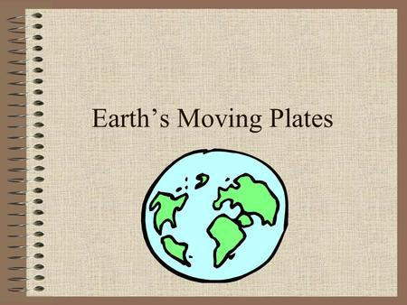 Earth's Moving Plates Theory of Plate Tectonics Links the ideas of continental drift and ocean floor spreading and explains how the earth has evolved.
