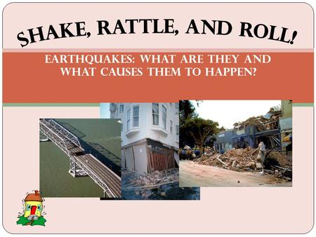 Earthquakes: What are they and what causes them to happen?