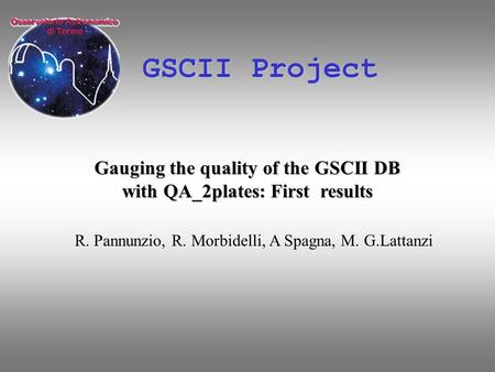 GSCII Project Gauging the quality of the GSCII DB with QA_2plates: First results R. Pannunzio, R. Morbidelli, A Spagna, M. G.Lattanzi.