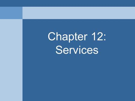 Chapter 12: Services. Consumer Services Provides services to individual consumers who desire them and can pay for them.