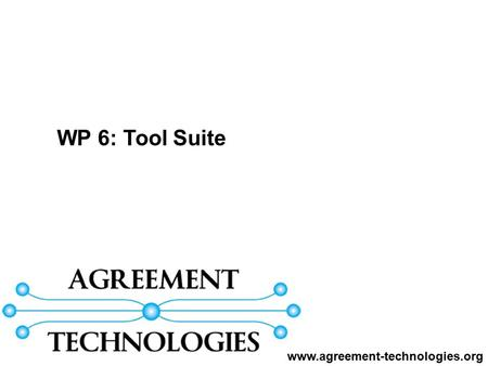 WP 6: Tool Suite www.agreement-technologies.org. WP6: Tool Suite CSICURJUPVTotal WP6: Tool suite (Leader: V.Botti – UPV) 365416 2 252 Task 6.1: Design.