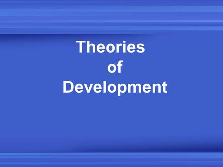 Theories of Development. All scientific knowledge comes from scientific investigation – a four-step process –Identify a problem to be studied –Collect.