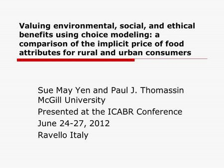 Valuing environmental, social, and ethical benefits using choice modeling: a comparison of the implicit price of food attributes for rural and urban consumers.