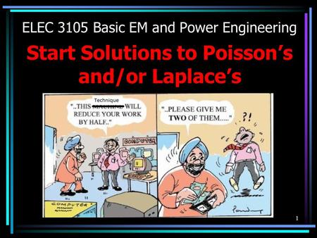 1 ELEC 3105 Basic EM and Power Engineering Start Solutions to Poisson's and/or Laplace's.