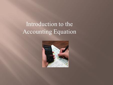 Introduction to the Accounting Equation. From the large, multi-national corporation down to the corner beauty salon, every business transaction will have.
