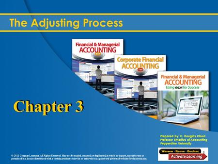 Prepared by: C. Douglas Cloud Professor Emeritus of Accounting Pepperdine University © 2011 Cengage Learning. All Rights Reserved. May not be copied, scanned,
