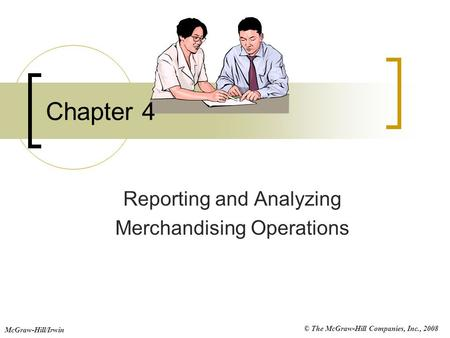 © The McGraw-Hill Companies, Inc., 2008 McGraw-Hill/Irwin Chapter 4 Reporting and Analyzing Merchandising Operations.