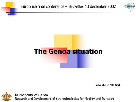 Municipality of Genoa Research and Development of new technologies for Mobility and Transport Europrice final conference – Bruxelles 13 december 2002 The.