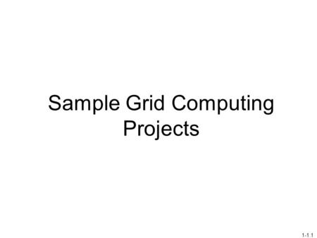 1-1.1 Sample Grid Computing Projects. NSF Network for Earthquake Engineering Simulation (NEES) 2004 – to date‏ Transform our ability to carry out research.