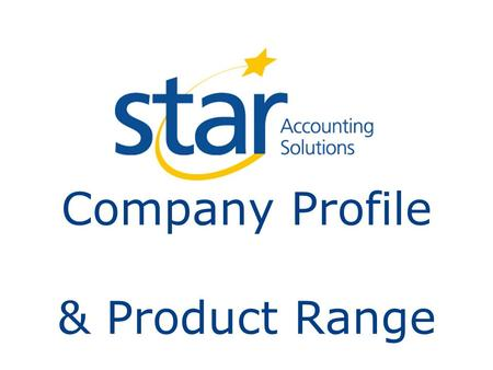 Company Profile & Product Range. Agenda PART 1 - Star Accounting Solutions – Company Profile PART 2 - StarProjects and TimeRecorder PART 3 – Other Star.