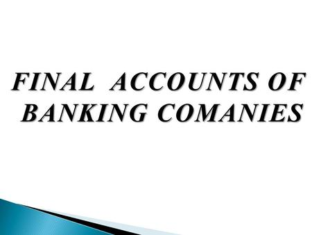 "FINAL ACCOUNTS OF BANKING COMANIES. Sec 5(b) of Banking regulation Act defines banking as "" accepting for the purpose of lending or investment of deposits."