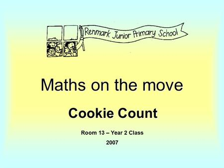 Maths on the move Cookie Count Room 13 – Year 2 Class 2007.