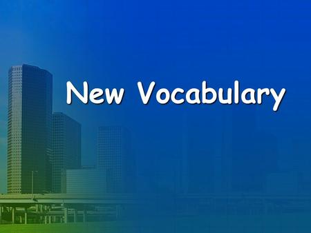 New Vocabulary. City Town Village House School.