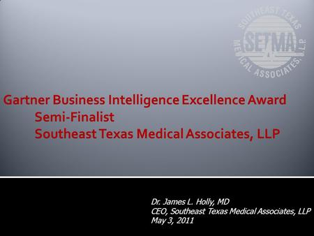 Dr. James L. Holly, MD CEO, Southeast Texas Medical Associates, LLP May 3, 2011.