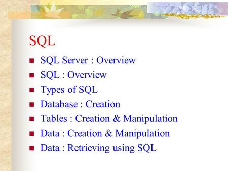 SQL SQL Server : Overview SQL : Overview Types of SQL Database : Creation Tables : Creation & Manipulation Data : Creation & Manipulation Data : Retrieving.