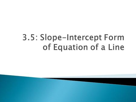  Find the slope-intercept form, given a linear equation  Graph the line described the slope-intercept form  What is the relationship between the slopes.