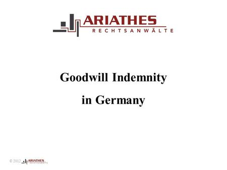Goodwill Indemnity in Germany © 2012. Indemnity in Germany _________________________________________________ © 2012 Legal basis not goodwill Compensation.