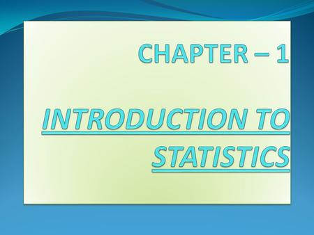 INTRODUCTION Statistics means numerical description to most people.Infact, the term statistics is generally used to mean numerical facts and figures such.