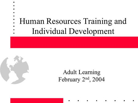 Human Resources Training and Individual Development Adult Learning February 2 nd, 2004.