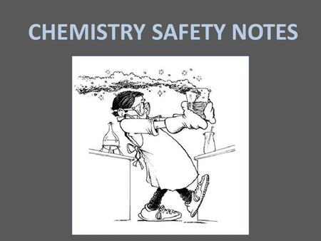 CHEMISTRY SAFETY NOTES. Prior to conducting any scientific investigation, it is important to consider your safety and the safety of those around you.