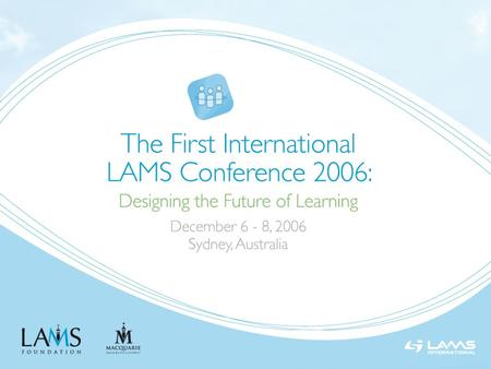 LMS Integrations Agenda The Past: LAMS 1.0 Integrations Now: Integration Architecture LAMS 2.0 / Moodle 1.7 Integration The Future: