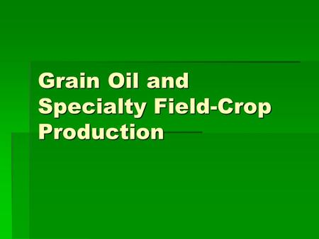 Grain Oil and Specialty Field-Crop Production. Field Crops  450 million acres in the U.S. (20% of U.S. land)