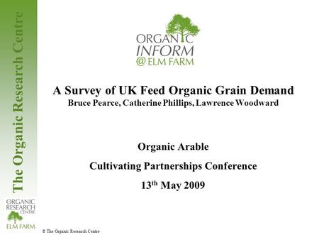 The Organic Research Centre © The Organic Research Centre A Survey of UK Feed Organic Grain Demand Bruce Pearce, Catherine Phillips, Lawrence Woodward.