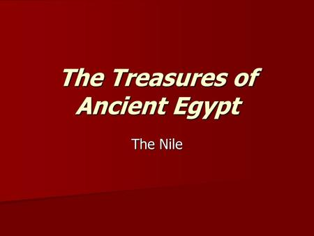 The Treasures of Ancient Egypt The Nile. GEOGRAPHY AND CLIMATE (Page 35) Geography and climate account for much of Egypt's stability in the course of.