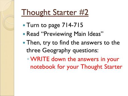 "Thought Starter #2 Turn to page 714-715 Read ""Previewing Main Ideas"" Then, try to find the answers to the three Geography questions: ◦ WRITE down the answers."