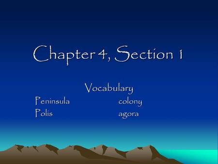 Chapter 4, Section 1 Vocabulary Peninsula colony Polis agora.