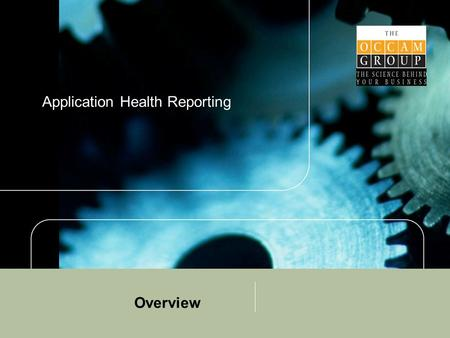 "Application Health Reporting Overview. Application Performance Occam's approach has always been; first understand ""what it is the client would like to."