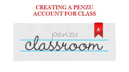 CREATING A PENZU ACCOUNT FOR CLASS. STEP 1: FIND YOUR CLASS Go to the Students Tab on the Left Side of the Class Website and click on your Class Period.