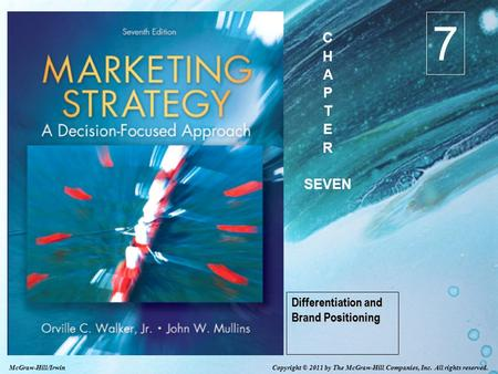 Copyright © 2011 by The McGraw-Hill Companies, Inc. All rights reserved. McGraw-Hill/Irwin Differentiation and Brand Positioning 7 C H A P T E R SEVEN.