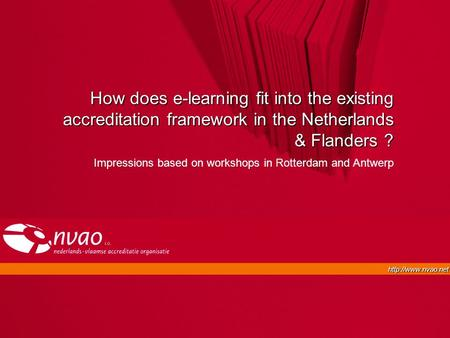 How does e-learning fit into the existing accreditation framework in the Netherlands & Flanders ? Impressions based on workshops in.