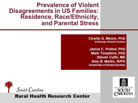 S outh C arolina Rural Health Research Center Prevalence of Violent Disagreements in US Families: Residence, Race/Ethnicity, and Parental Stress Charity.