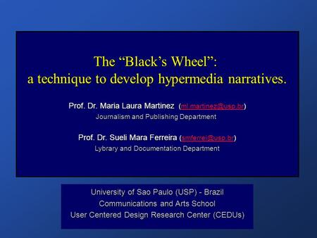 "The ""Black's Wheel"": a technique to develop hypermedia narratives. Prof. Dr. Maria Laura Martinez () Prof. Dr. Maria Laura Martinez"