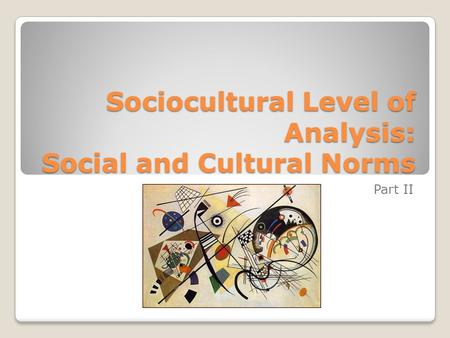 Sociocultural Level of Analysis: Social and Cultural Norms Part II.