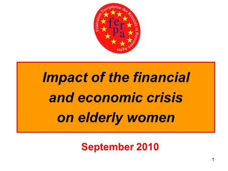 1 Impact of the financial and economic crisis on elderly women September 2010.