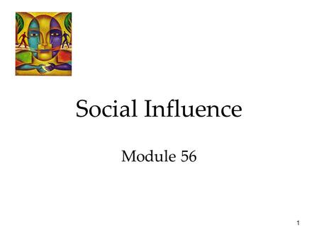 1 Social Influence Module 56. 2 Social Psychology Social influence  Conformity and Obedience  Group Influence.