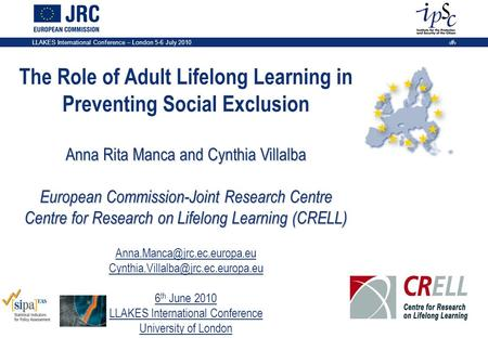 LLAKES International Conference – London 5-6 July 2010 1 The Role of Adult Lifelong Learning in Preventing Social Exclusion Anna Rita Manca and Cynthia.