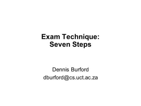Exam Technique: Seven Steps Dennis Burford