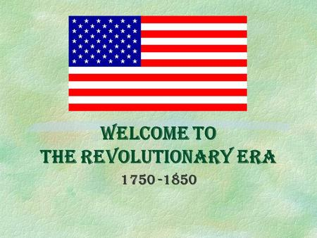 Welcome to The Revolutionary Era 1750 -1850 Background– pg 120-128 §Setting the Scene §History of the Time §Life of the Time §Literature of the Time.