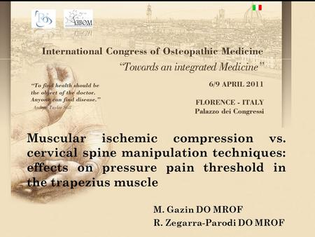 Muscular ischemic compression vs. cervical spine manipulation techniques: effects on pressure pain threshold in the trapezius muscle M. Gazin DO MROF R.