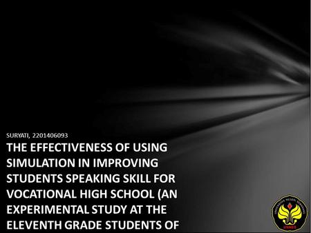 SURYATI, 2201406093 THE EFFECTIVENESS OF USING SIMULATION IN IMPROVING STUDENTS SPEAKING SKILL FOR VOCATIONAL HIGH SCHOOL (AN EXPERIMENTAL STUDY AT THE.