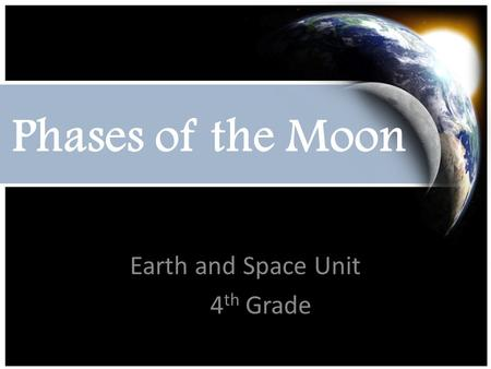 Phases of the Moon Earth and Space Unit 4 th Grade.
