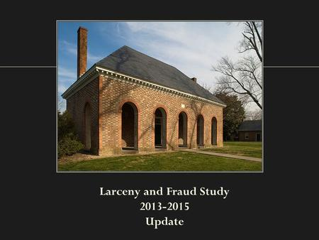 Larceny and Fraud Study 2013-2015 Update. Background.