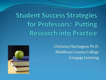 Christine Harrington Ph.D. Middlesex County College Cengage Learning.