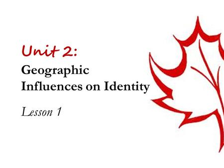 Unit 2: Geographic Influences on Identity Lesson 1.